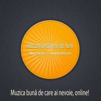 Recomandare muzicala #1 - Refu.ro